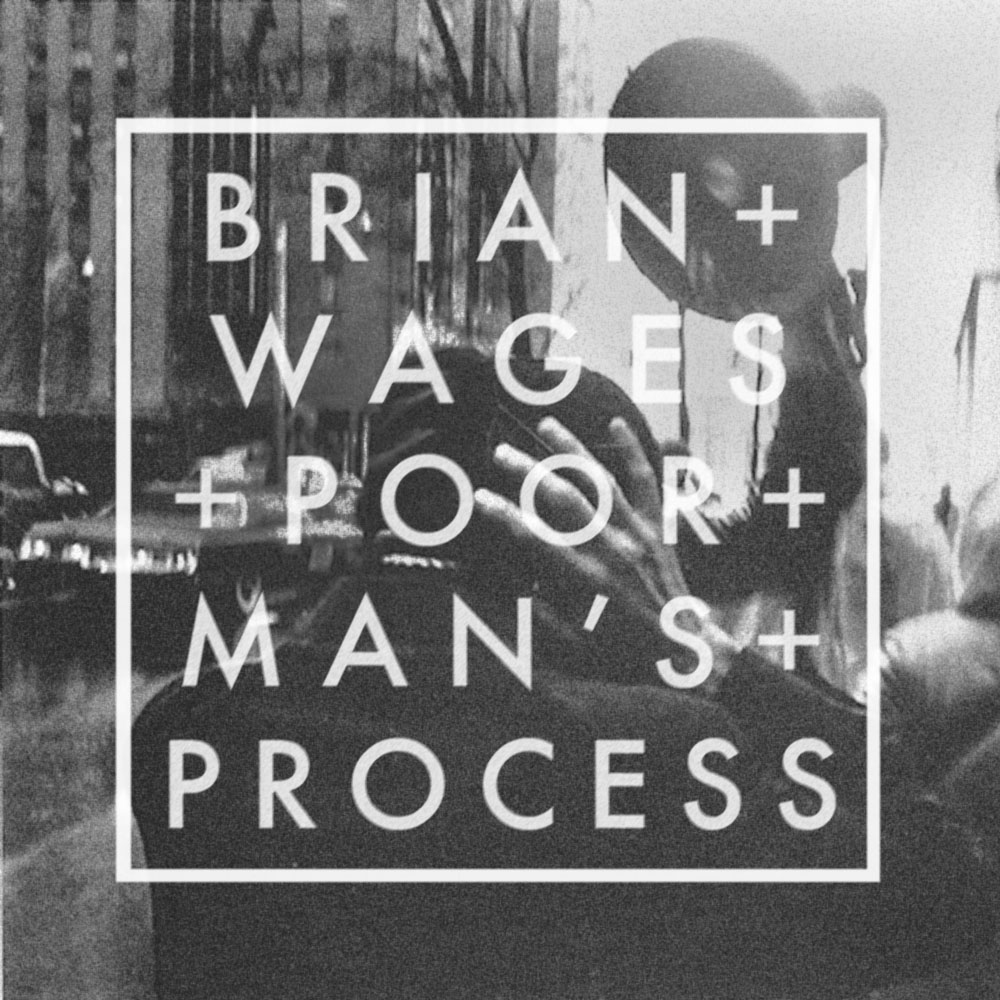 Poor Man's Process By Brian Wages