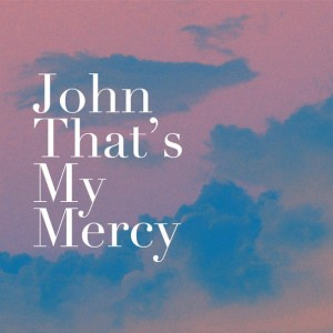 John That's My Mercy by Brian Wages