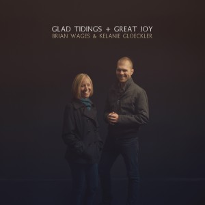 Glad Tidings Great Joy by Brian Wages and Kelanie Gloeckler