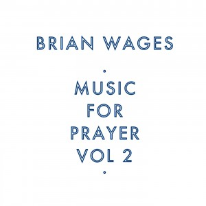 Music For Prayer Voume 2 - Brian Wages